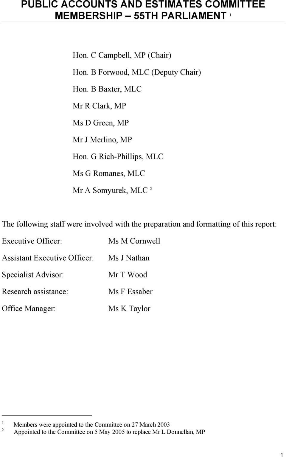 G Rich-Phillips, MLC Ms G Romanes, MLC Mr A Somyurek, MLC 2 The following staff were involved with the preparation and formatting of this report: Executive