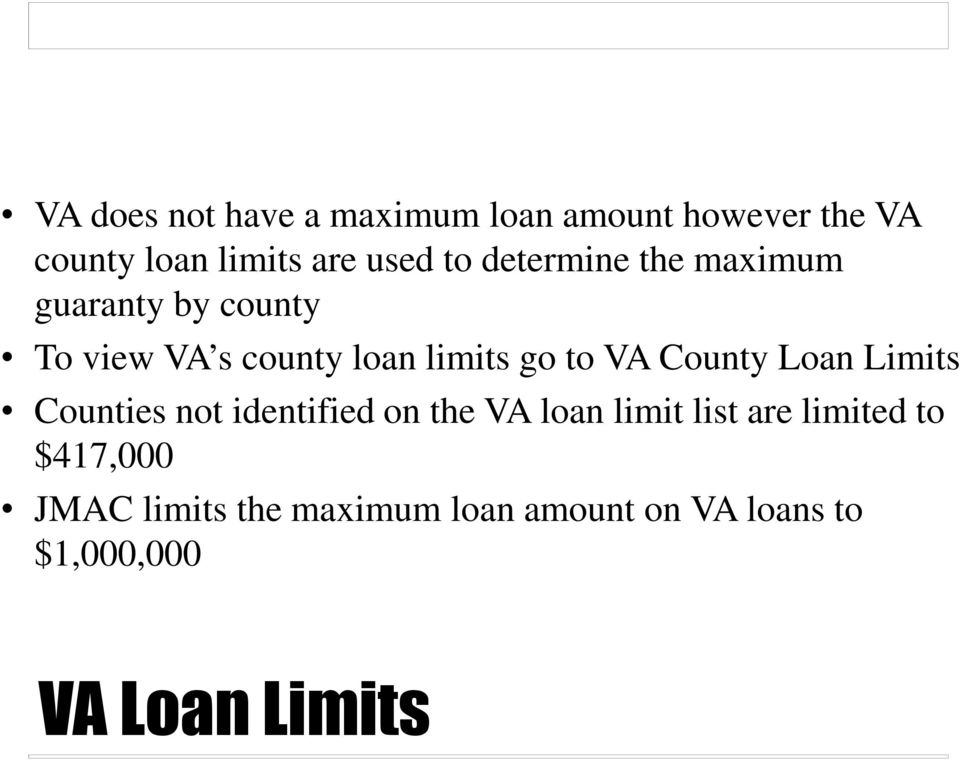 VA County Loan Limits Counties not identified on the VA loan limit list are limited