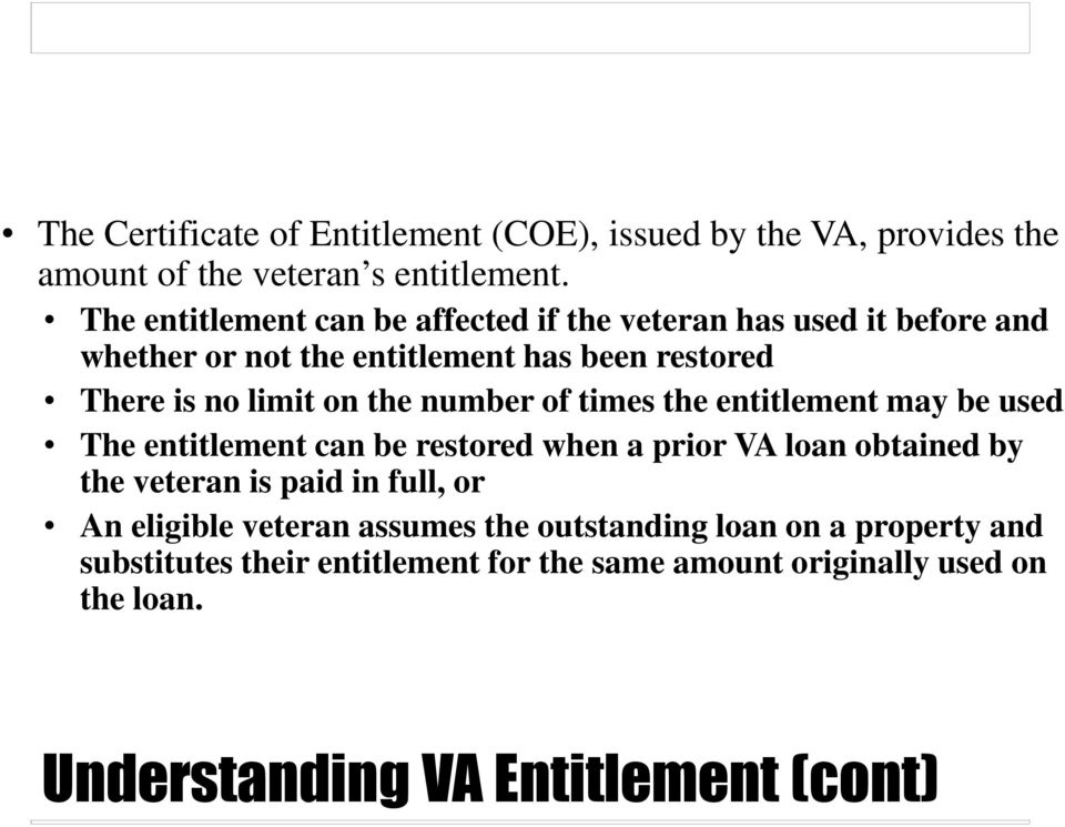 the number of times the entitlement may be used The entitlement can be restored when a prior VA loan obtained by the veteran is paid in full,