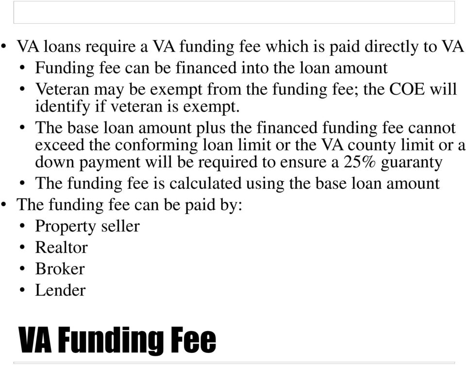 The base loan amount plus the financed funding fee cannot exceed the conforming loan limit or the VA county limit or a down