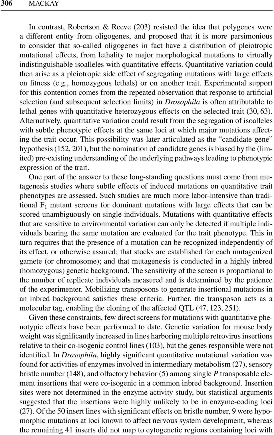 Quantitative variation could then arise as a pleiotropic side effect of segregating mutations with large effects on fitness (e.g., homozygous lethals) or on another trait.