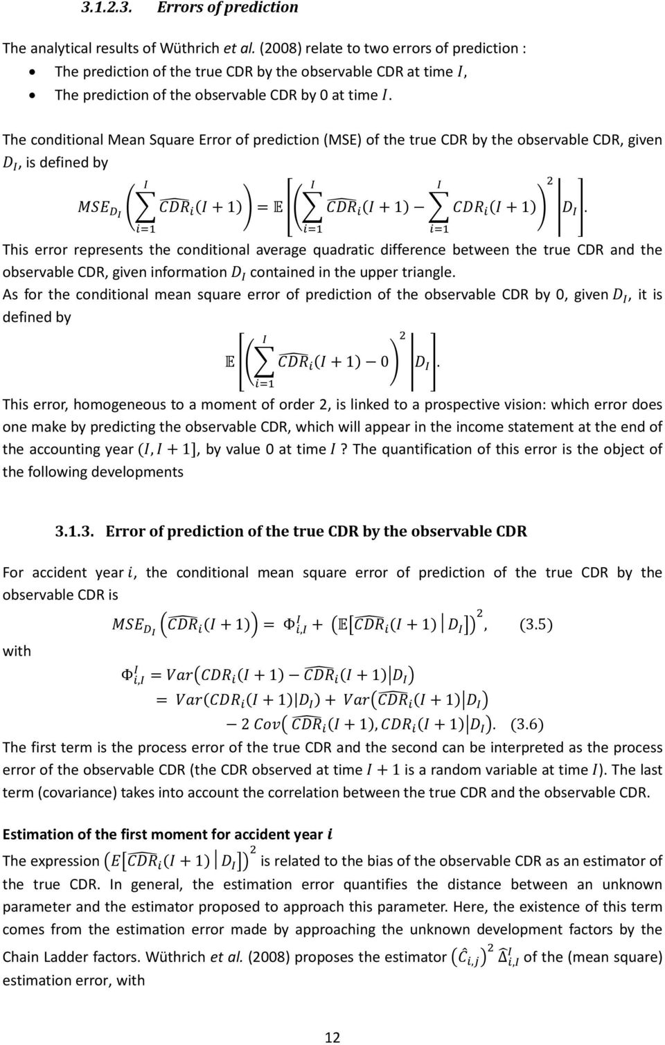 The conditional Mean Square Error of prediction (MSE) of the true CDR by the observable CDR, given, is defined by + 1 = + 1 + 1 This error represents the conditional average quadratic difference