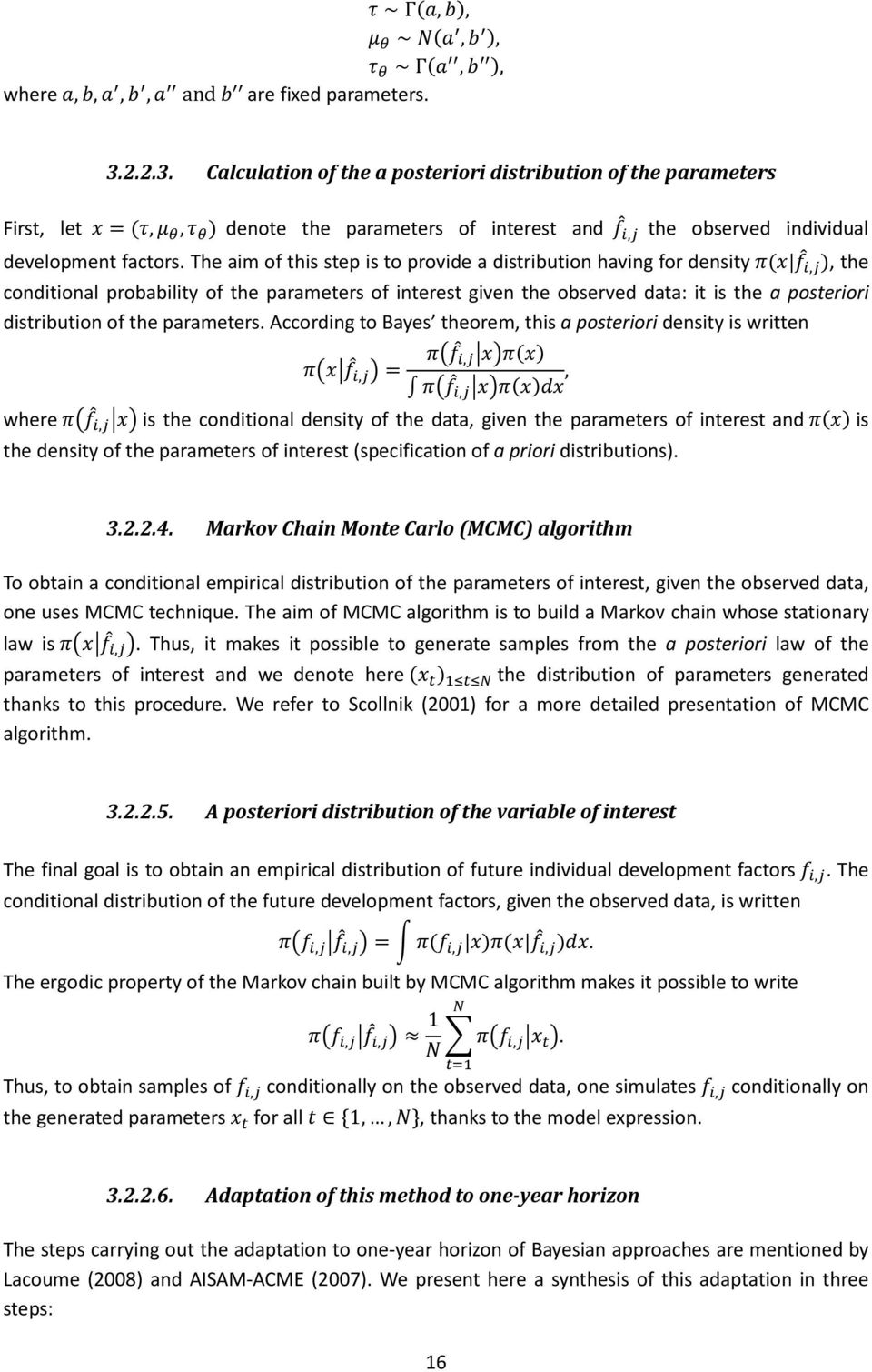 The aim of this step is to provide a distribution having for density,, the conditional probability of the parameters of interest given the observed data: it is the a posteriori distribution of the