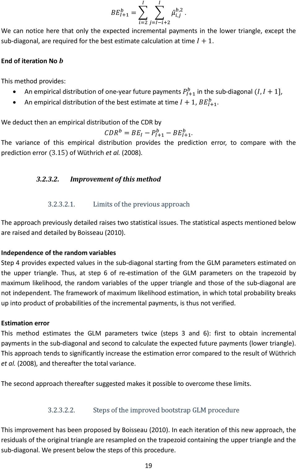 distribution of the CDR by =. The variance of this empirical distribution provides the prediction error, to compare with the prediction error 3.15 of Wüthrich et al. (2008).. 3.2.3.2. Improvement of this method 3.