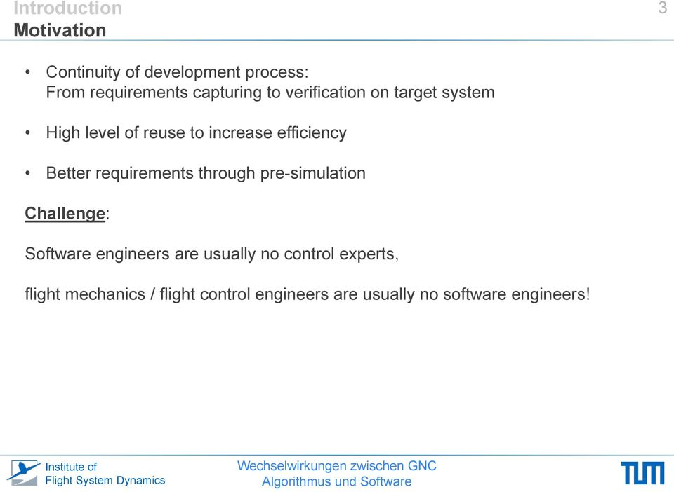 Better requirements through pre-simulation Challenge: Software engineers are usually