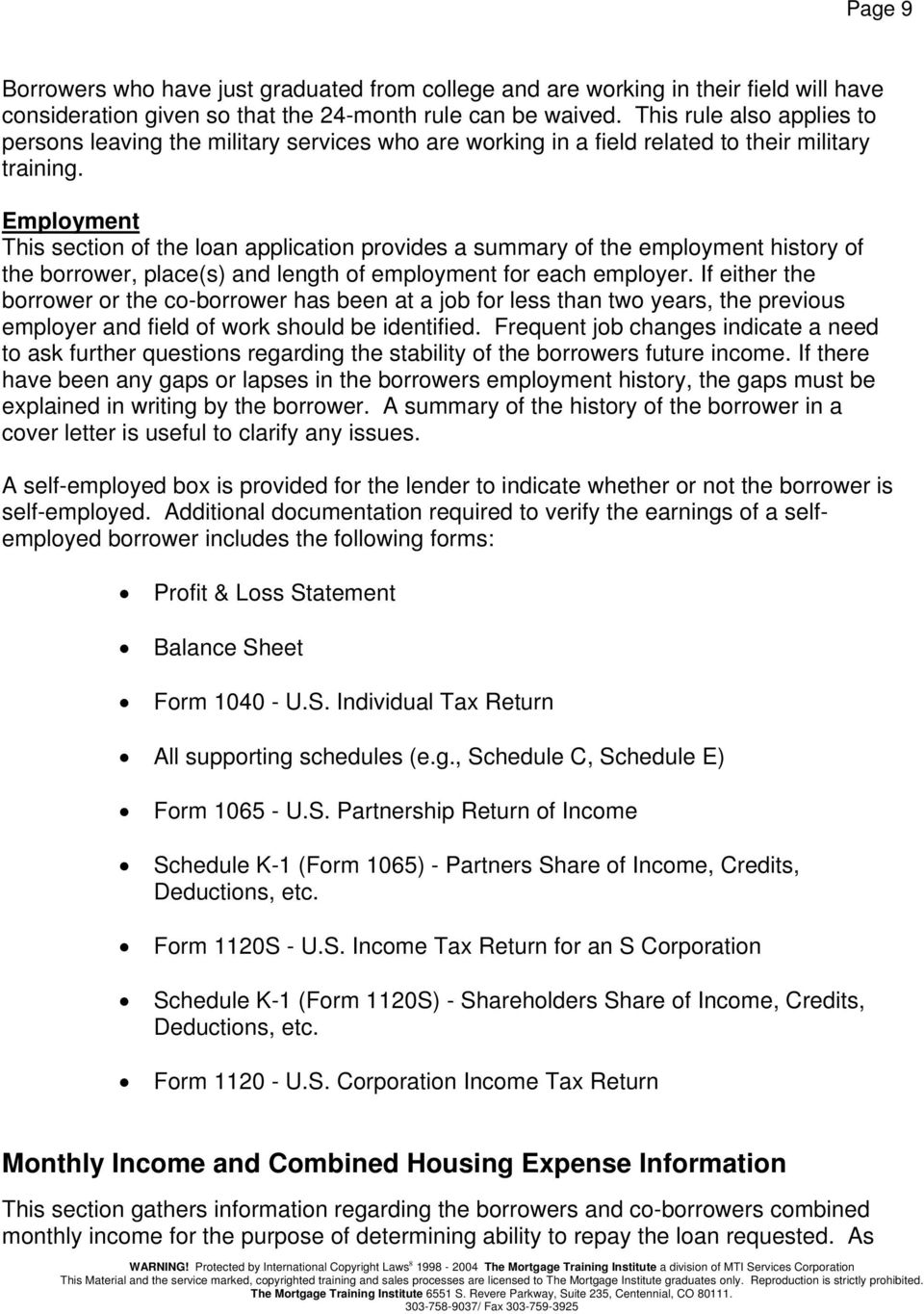 Employment This section of the loan application provides a summary of the employment history of the borrower, place(s) and length of employment for each employer.