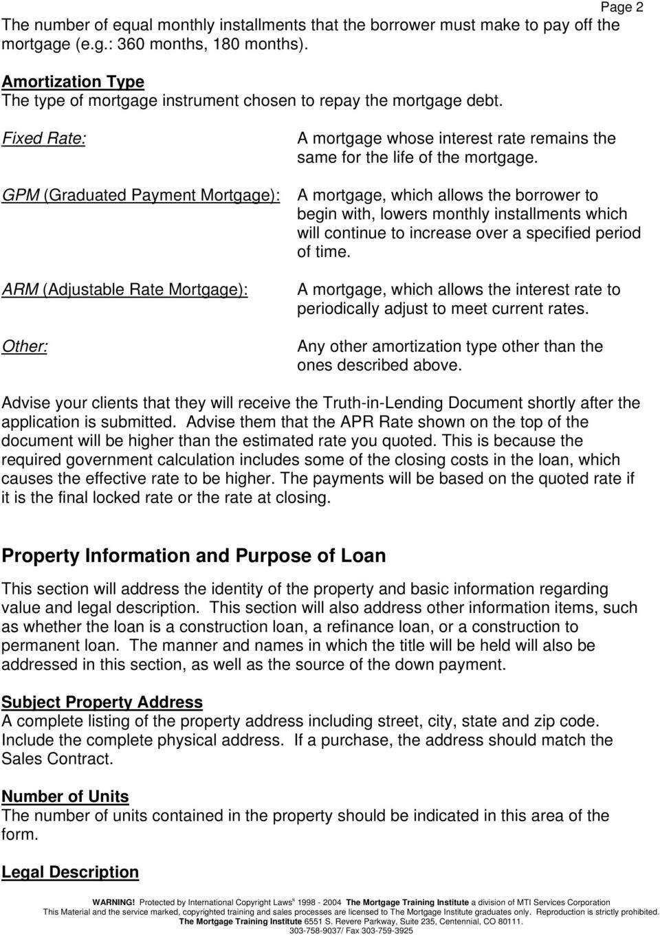 Fixed Rate: GPM (Graduated Payment Mortgage): ARM (Adjustable Rate Mortgage): Other: A mortgage whose interest rate remains the same for the life of the mortgage.
