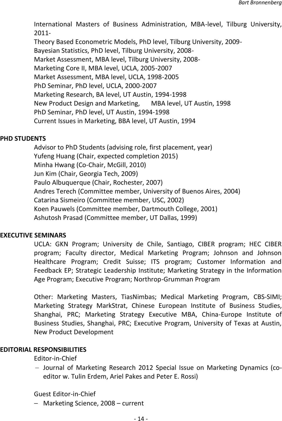 2000-2007 Marketing Research, BA level, UT Austin, 1994-1998 New Product Design and Marketing, MBA level, UT Austin, 1998 PhD Seminar, PhD level, UT Austin, 1994-1998 Current Issues in Marketing, BBA