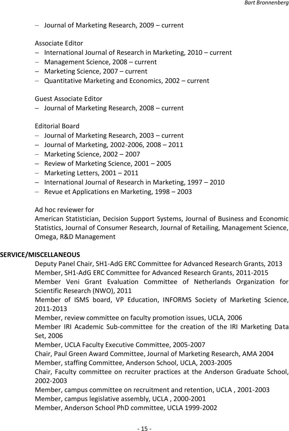 2008 2011 Marketing Science, 2002 2007 Review of Marketing Science, 2001 2005 Marketing Letters, 2001 2011 International Journal of Research in Marketing, 1997 2010 Revue et Applications en