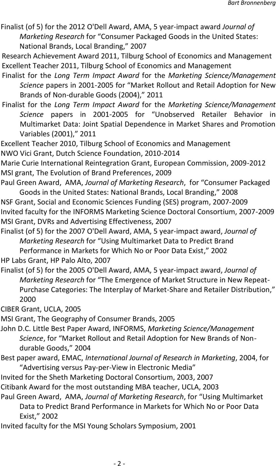 Science/Management Science papers in 2001-2005 for Market Rollout and Retail Adoption for New Brands of Non-durable Goods (2004), 2011 Finalist for the Long Term Impact Award for the Marketing