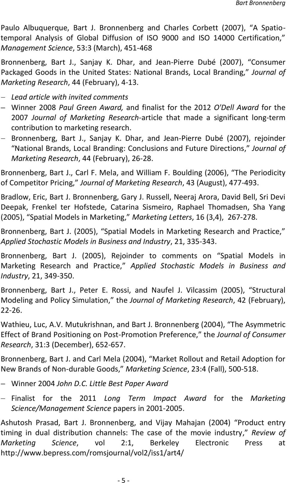 Dhar, and Jean-Pierre Dubé (2007), Consumer Packaged Goods in the United States: National Brands, Local Branding, Journal of Marketing Research, 44 (February), 4-13.