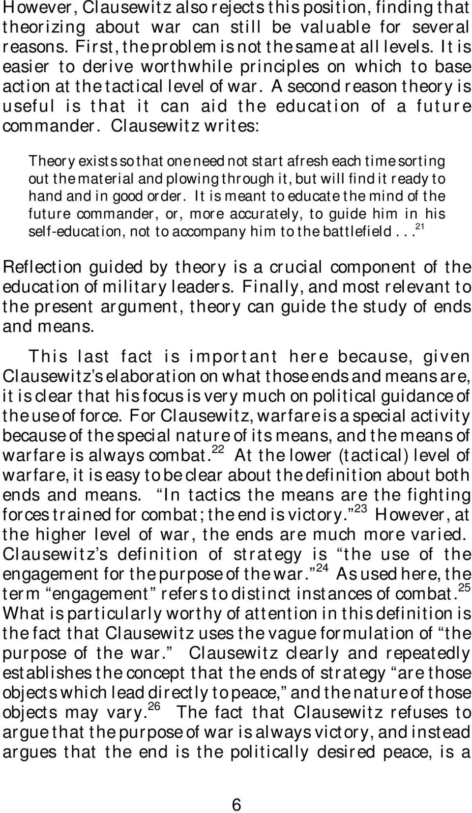 Clausewitz writes: Theory exists so that one need not start afresh each time sorting out the material and plowing through it, but will find it ready to hand and in good order.