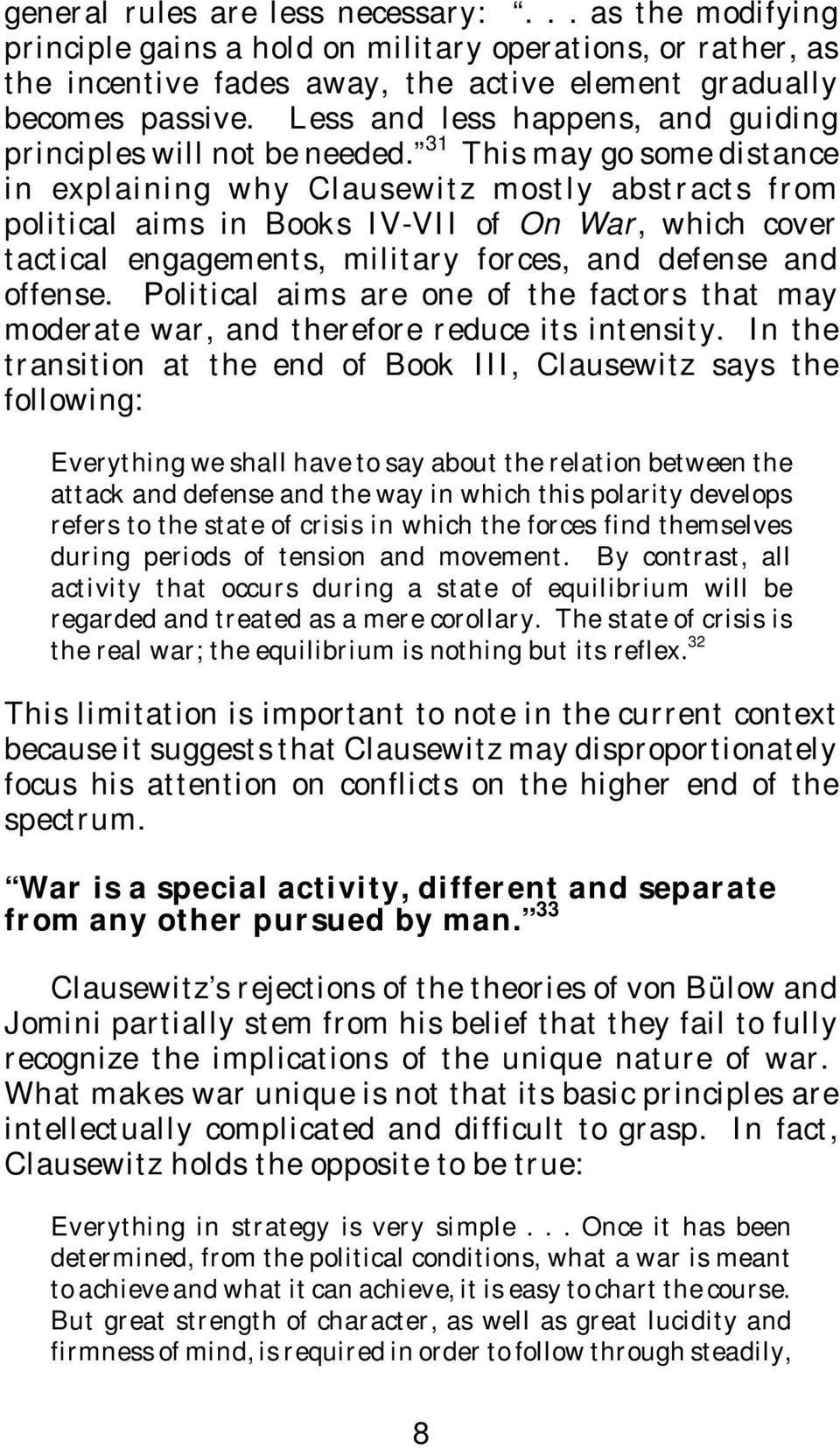 31 This may go some distance in explaining why Clausewitz mostly abstracts from political aims in Books IV-VII of On War, which cover tactical engagements, military forces, and defense and offense.