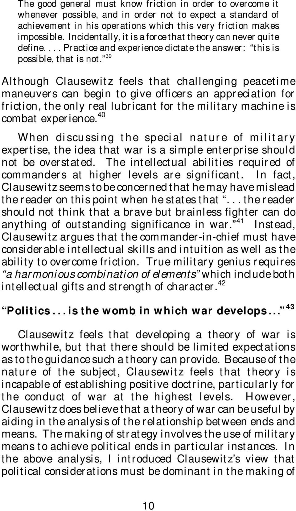 39 Although Clausewitz feels that challenging peacetime maneuvers can begin to give officers an appreciation for friction, the only real lubricant for the military machine is combat experience.