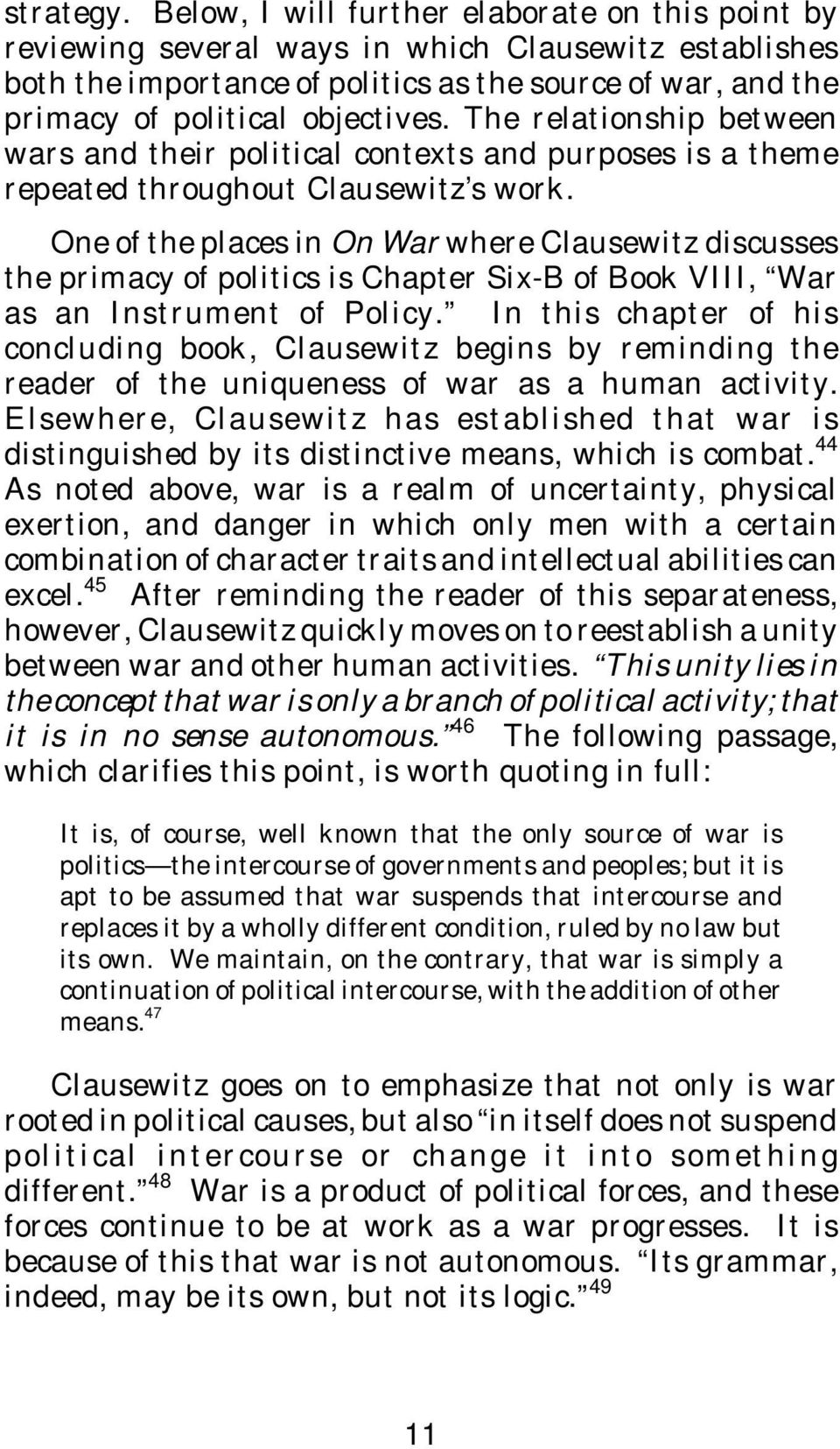The relationship between wars and their political contexts and purposes is a theme repeated throughout Clausewitz s work.