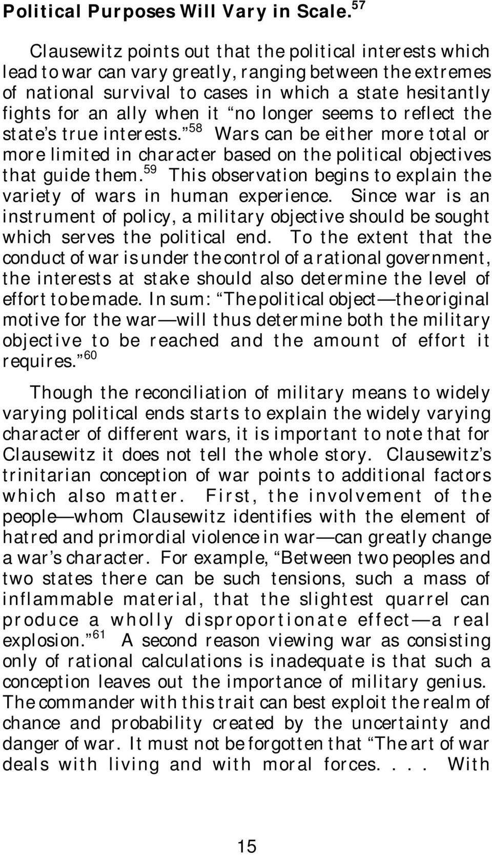 when it no longer seems to reflect the state s true interests. 58 Wars can be either more total or more limited in character based on the political objectives that guide them.