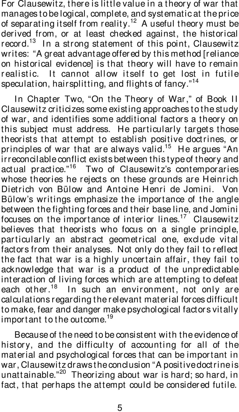 13 In a strong statement of this point, Clausewitz writes: A great advantage offered by this method [reliance on historical evidence] is that theory will have to remain realistic.