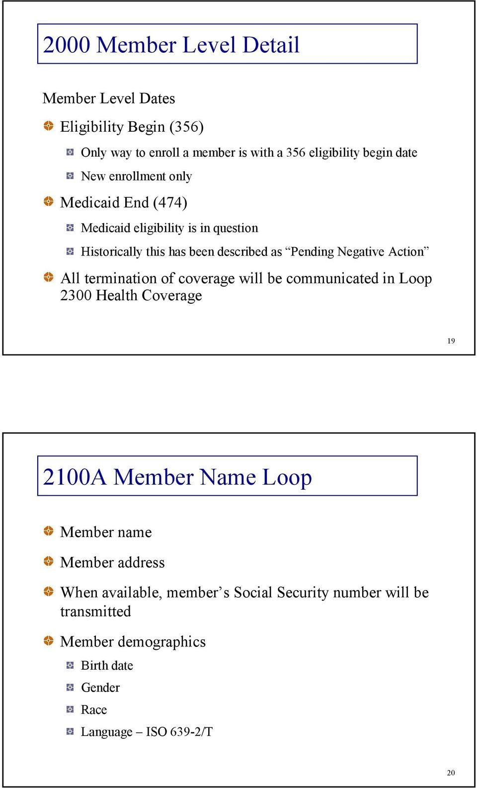 Action All termination of coverage will be communicated in Loop 2300 Health Coverage 19 2100A Member Name Loop Member name Member