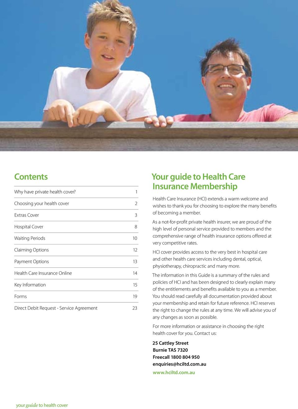 Request - Service Agreement 23 Your guide to Health Care Insurance Membership Health Care Insurance (HCI) extends a warm welcome and wishes to thank you for choosing to explore the many benefits of