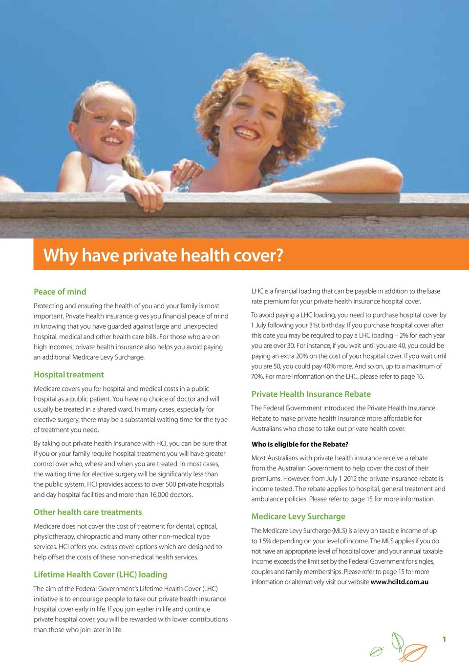 For those who are on high incomes, private health insurance also helps you avoid paying an additional Medicare Levy Surcharge.
