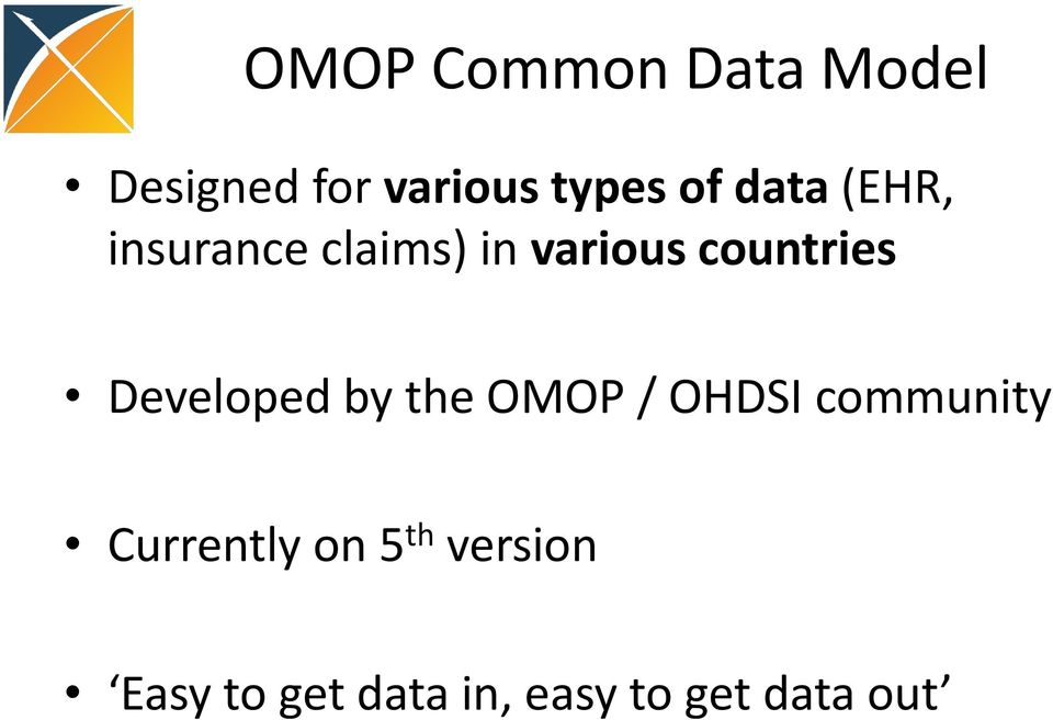 Developed by the OMOP / OHDSI community Currently on