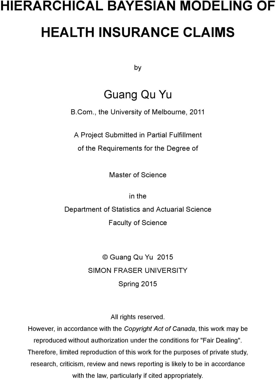 Statistics and Actuarial Science Faculty of Science Guang Qu Yu 2015 SIMON FRASER UNIVERSITY Spring 2015 All rights reserved.