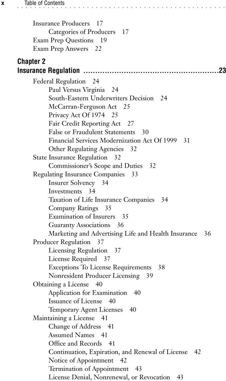30 Financial Services Modernization Act Of 1999 31 Other Regulating Agencies 32 State Insurance Regulation 32 Commissioner s Scope and Duties 32 Regulating Insurance Companies 33 Insurer Solvency 34