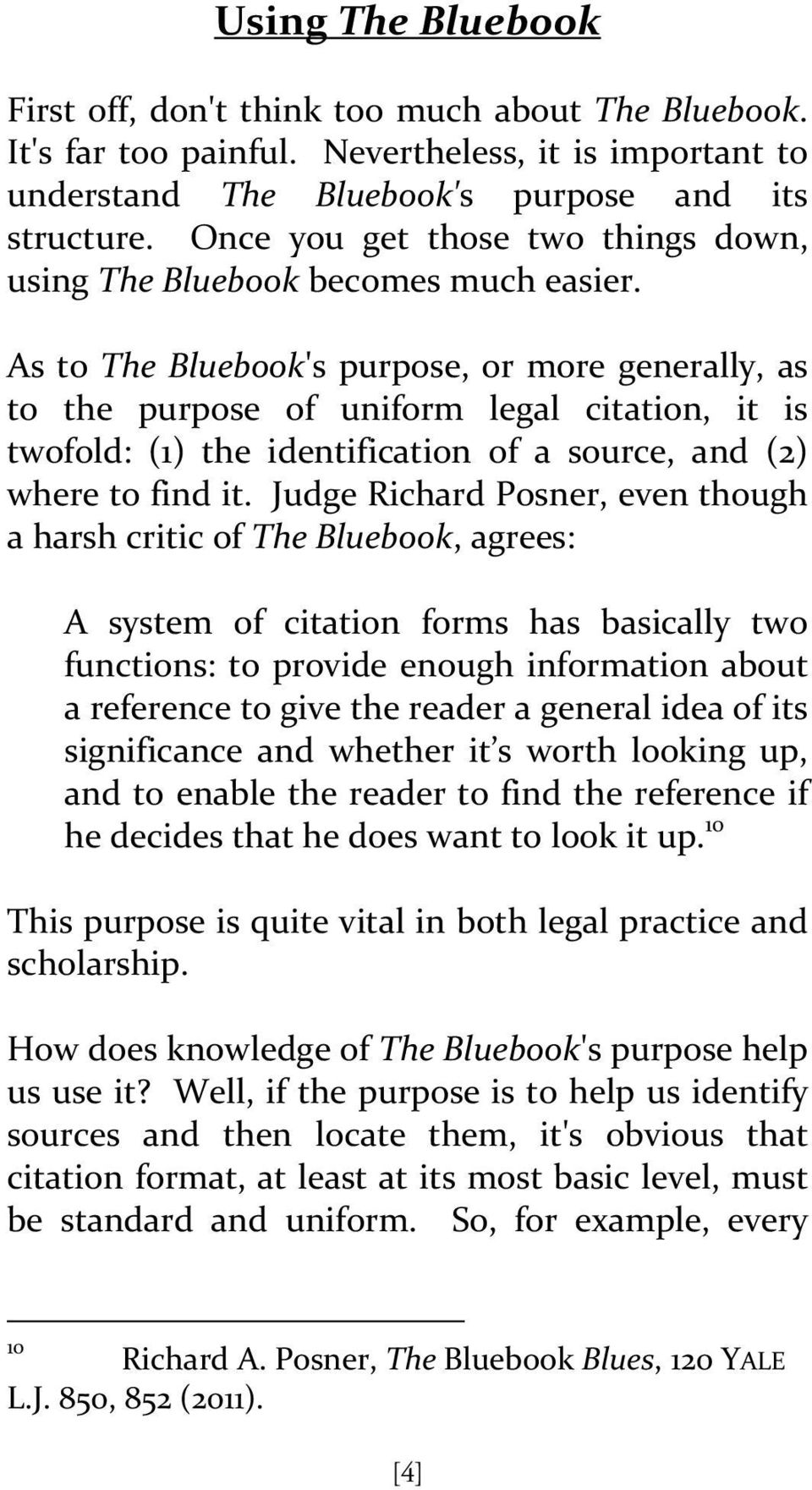 As to The Bluebook's purpose, or more generally, as to the purpose of uniform legal citation, it is twofold: (1) the identification of a source, and (2) where to find it.