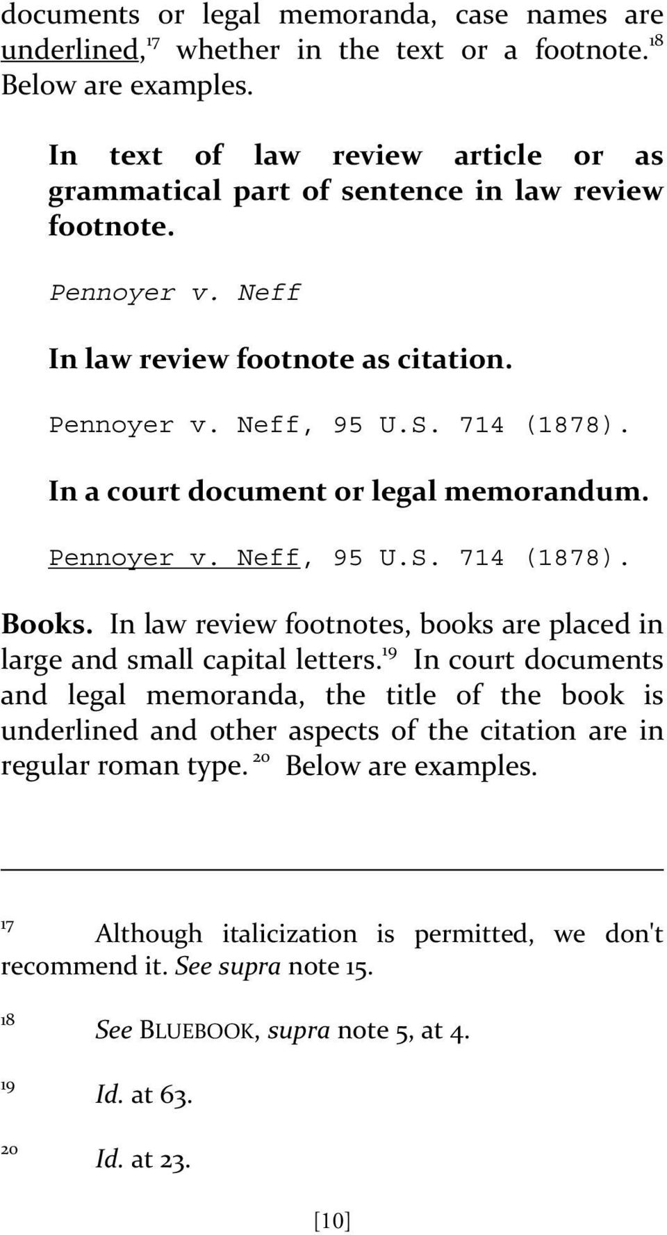 In a court document or legal memorandum. Pennoyer v. Neff, 95 U.S. 714 (1878). Books. In law review footnotes, books are placed in large and small capital letters.