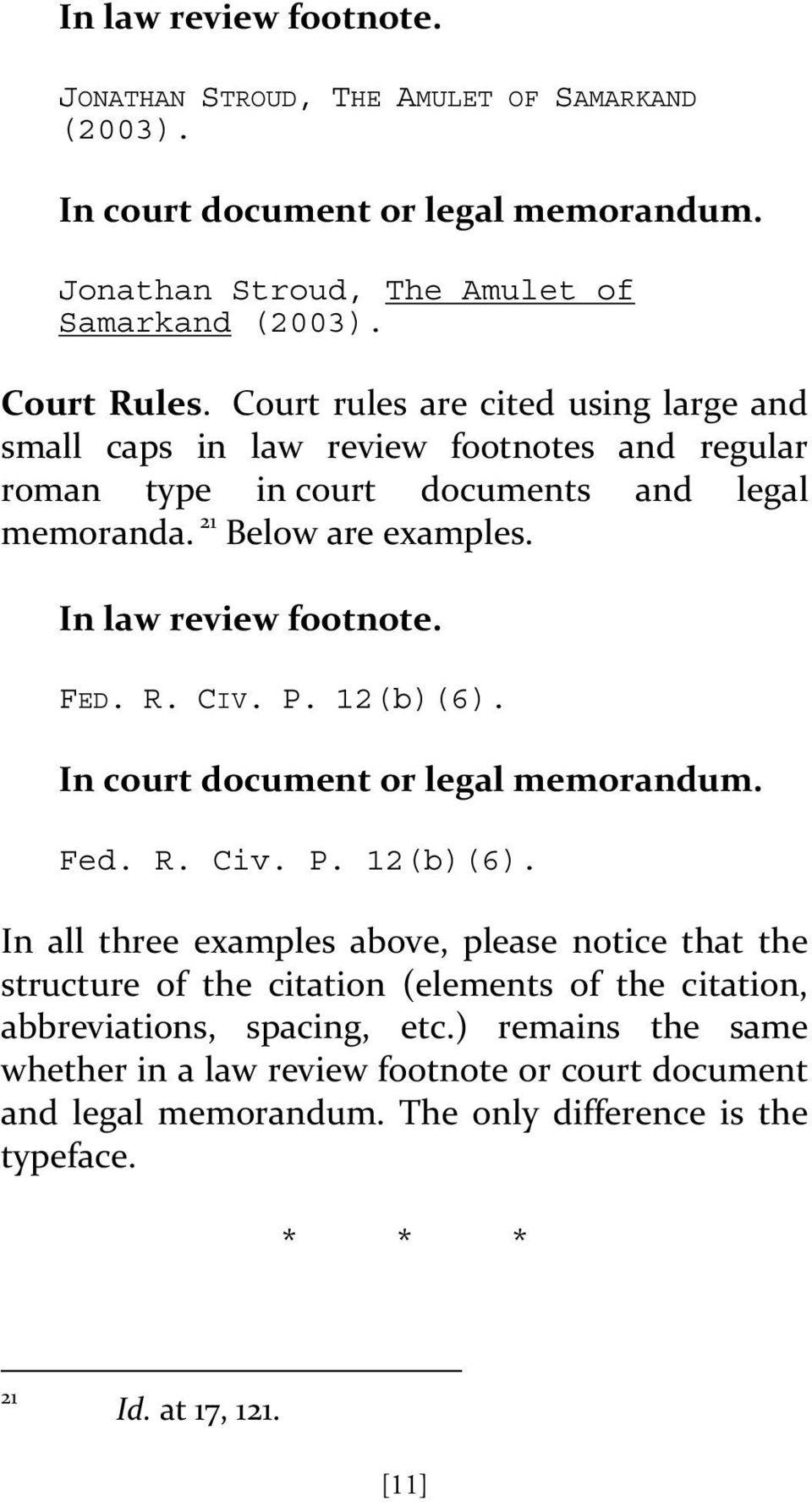 FED. R. CIV. P. 12(b)(6). In court document or legal memorandum. Fed. R. Civ. P. 12(b)(6). In all three examples above, please notice that the structure of the citation (elements of the citation, abbreviations, spacing, etc.