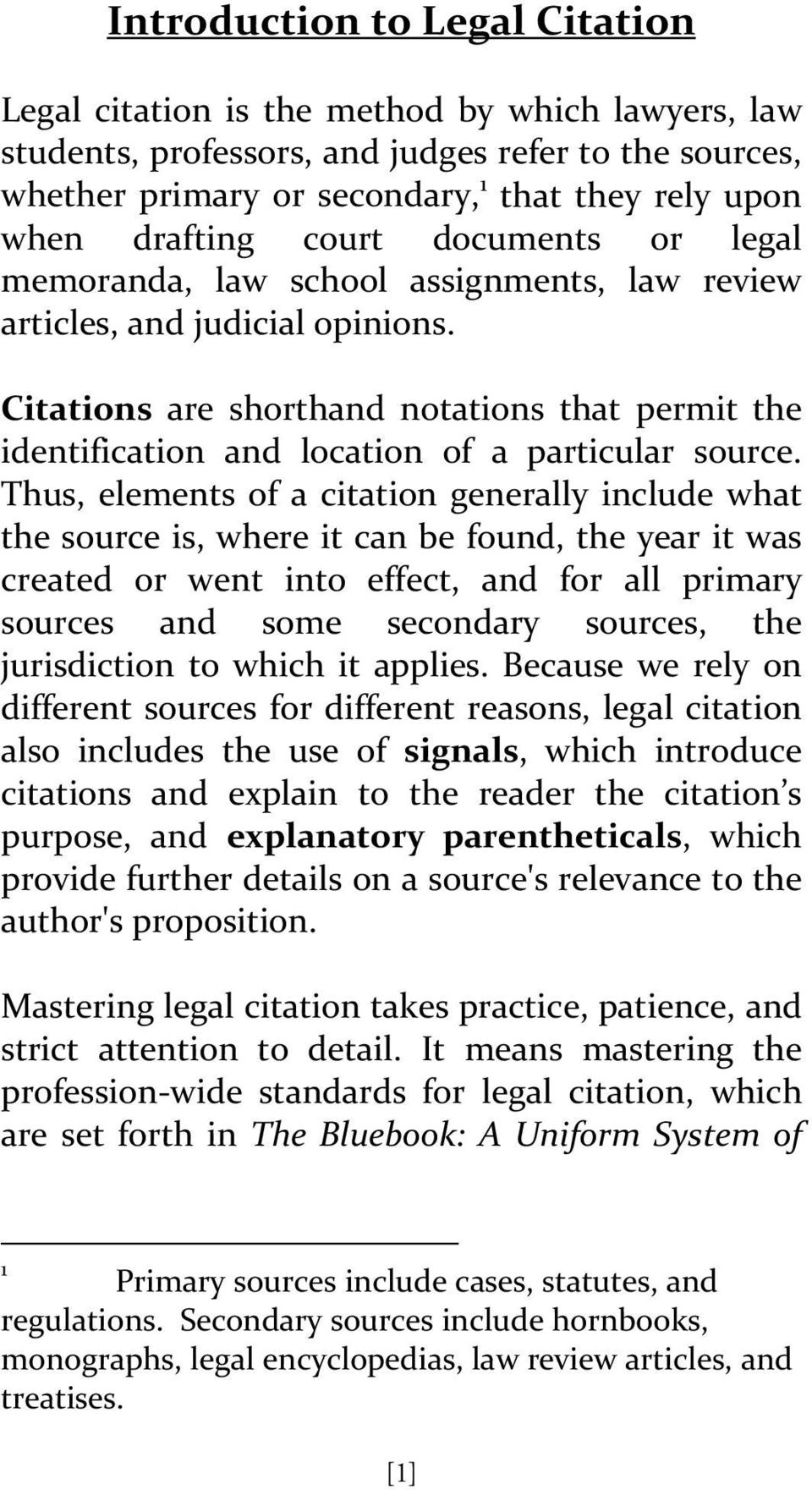 Citations are shorthand notations that permit the identification and location of a particular source.