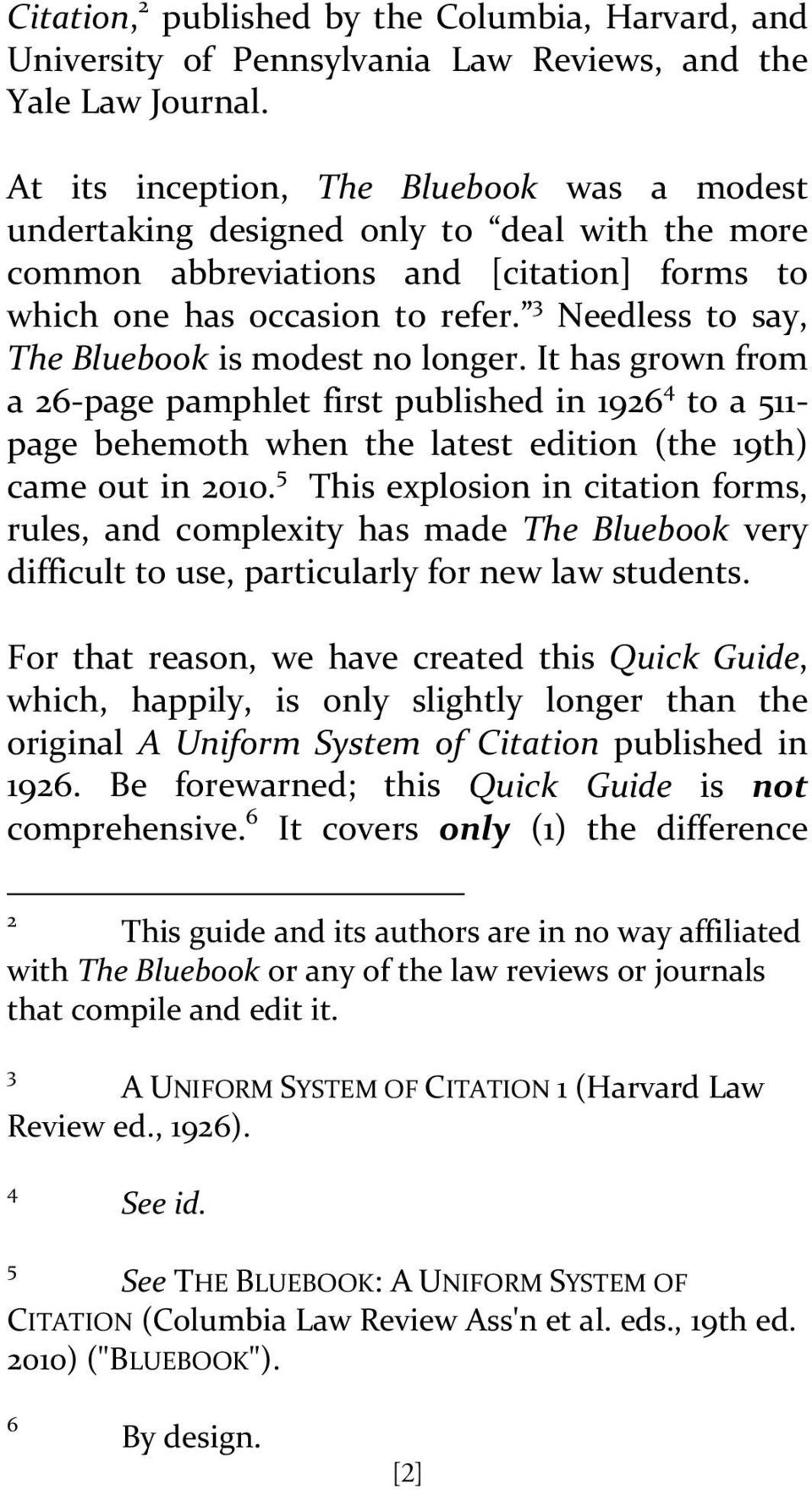 3 Needless to say, The Bluebook is modest no longer. It has grown from a 26 page pamphlet first published in 1926 4 to a 511 page behemoth when the latest edition (the 19th) came out in 2010.