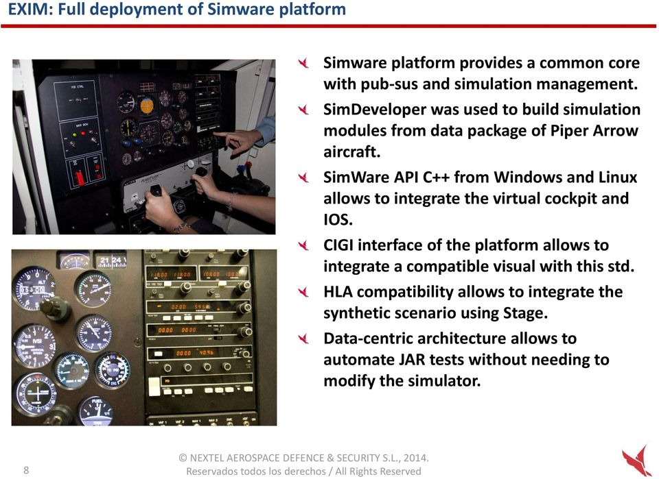 SimWare API C++ from Windows and Linux allows to integrate the virtual cockpit and IOS.