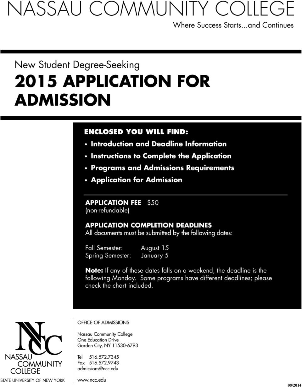 Admissions Requirements Application for Admission APPLICATION FEE $50 (non-refundable) APPLICATION COMPLETION DEADLINES All documents must be submitted by the following dates: Fall Semester: August