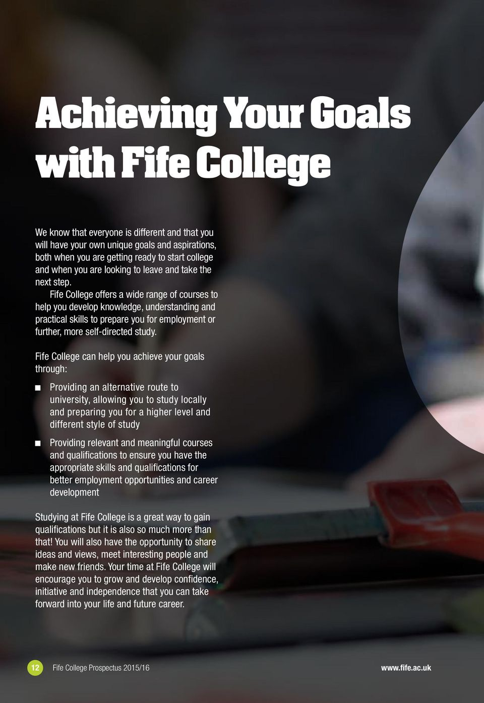Fife College offers a wide range of courses to help you develop knowledge, understanding and practical skills to prepare you for employment or further, more self-directed study.