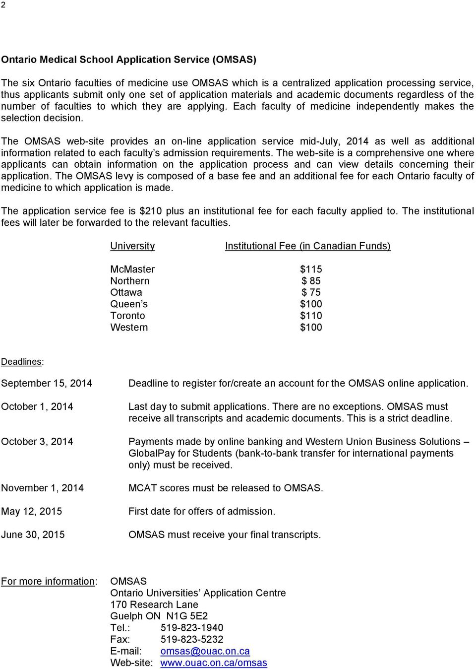 The OMSAS web-site provides an on-line application service mid-july, 2014 as well as additional information related to each faculty s admission requirements.