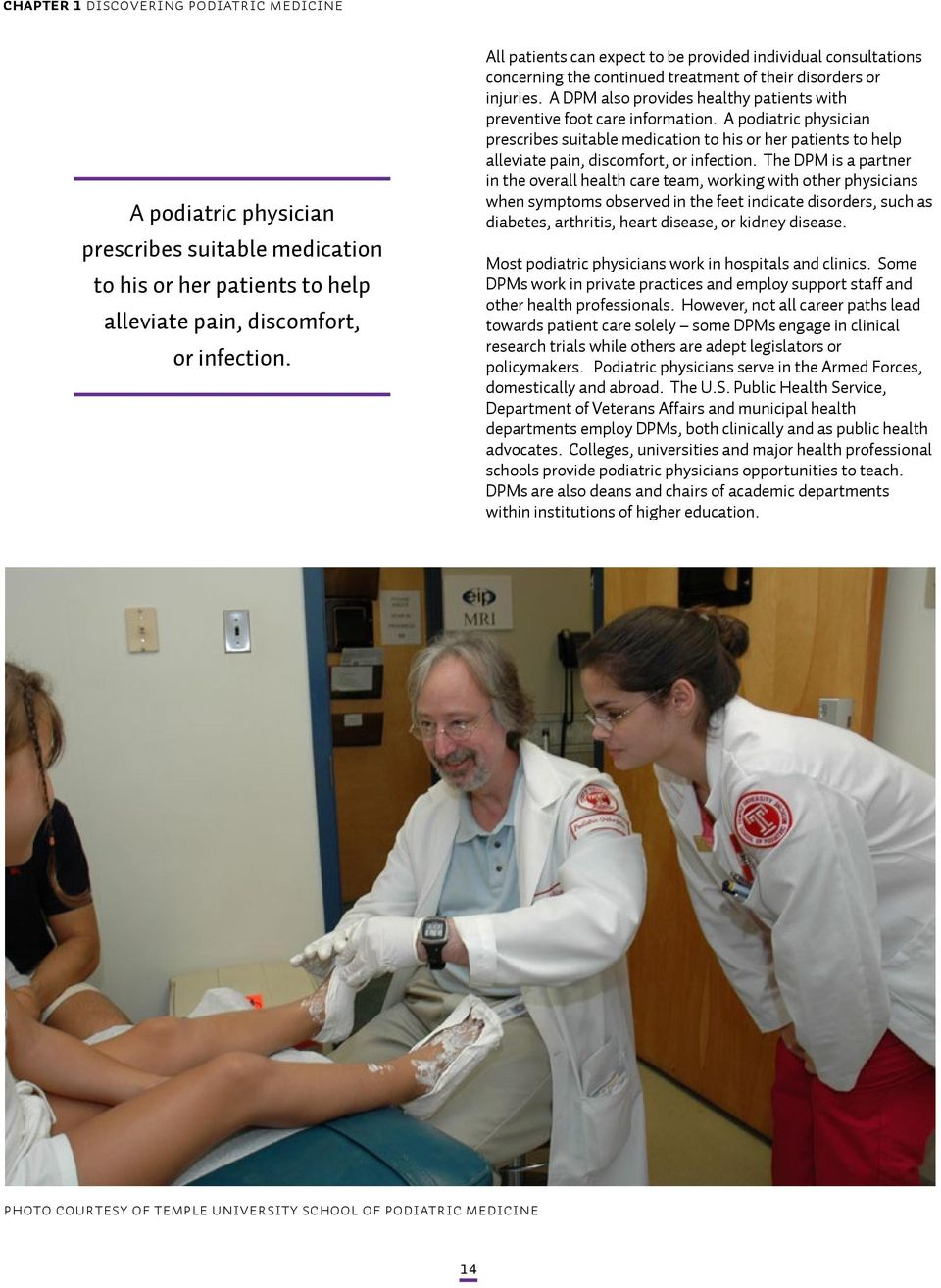 A DPM also provides healthy patients with preventive foot care information.