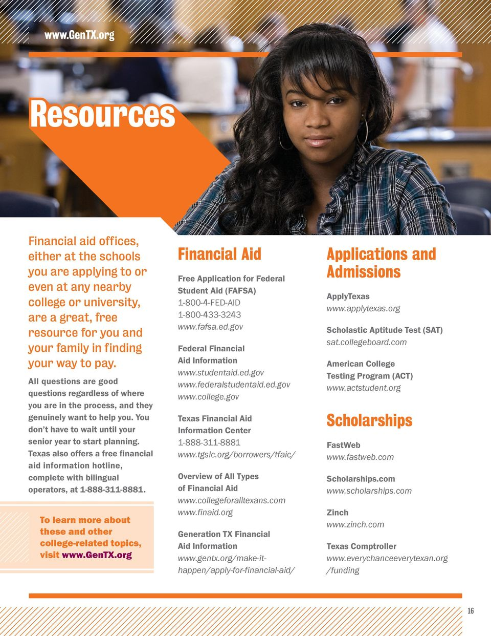 Texas also offers a free financial aid information hotline, complete with bilingual operators, at 1-888-311-8881. To learn more about these and other college-related topics, visit www.gentx.