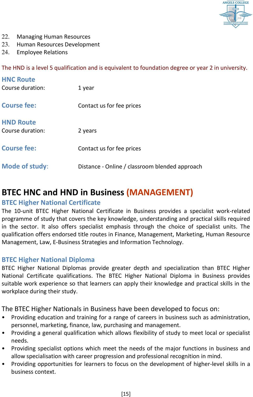 Certificate The 10-unit BTEC Higher National Certificate in Business provides a specialist work-related programme of study that covers the key knowledge, understanding and practical skills required