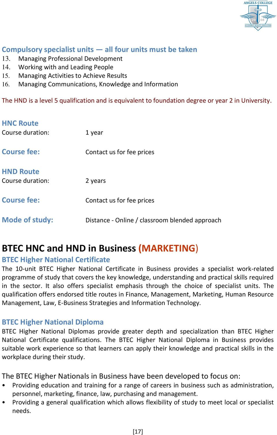 HNC Route Course duration: HND Route Course duration: Mode of study: 1 year 2 years Distance - Online / classroom blended approach BTEC HNC and HND in Business (MARKETING) BTEC Higher National