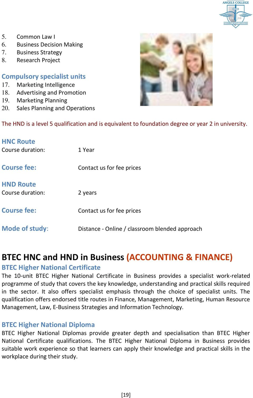 HNC Route Course duration: HND Route Course duration: Mode of study: 1 Year 2 years Distance - Online / classroom blended approach BTEC HNC and HND in Business (ACCOUNTING & FINANCE) BTEC Higher