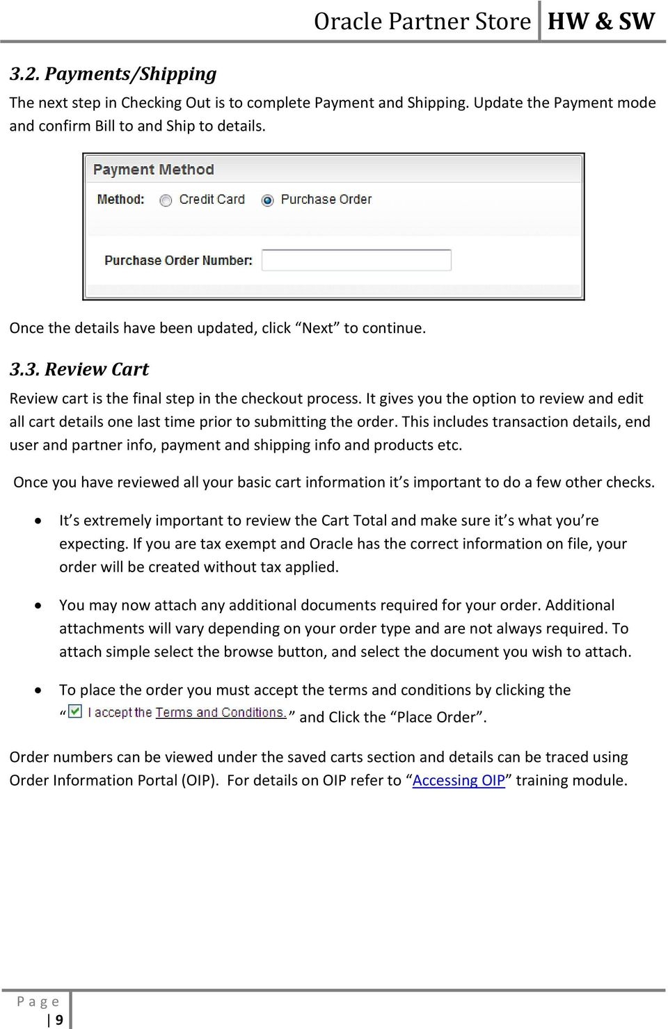 It gives you the option to review and edit all cart details one last time prior to submitting the order.
