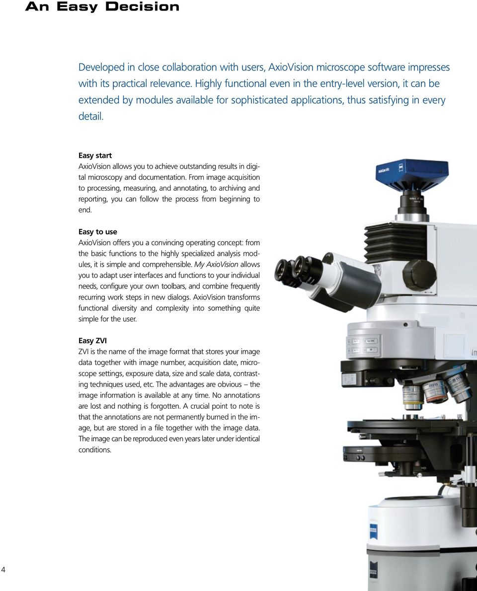 Easy start AxioVision allows you to achieve outstanding results in digital microscopy and documentation.