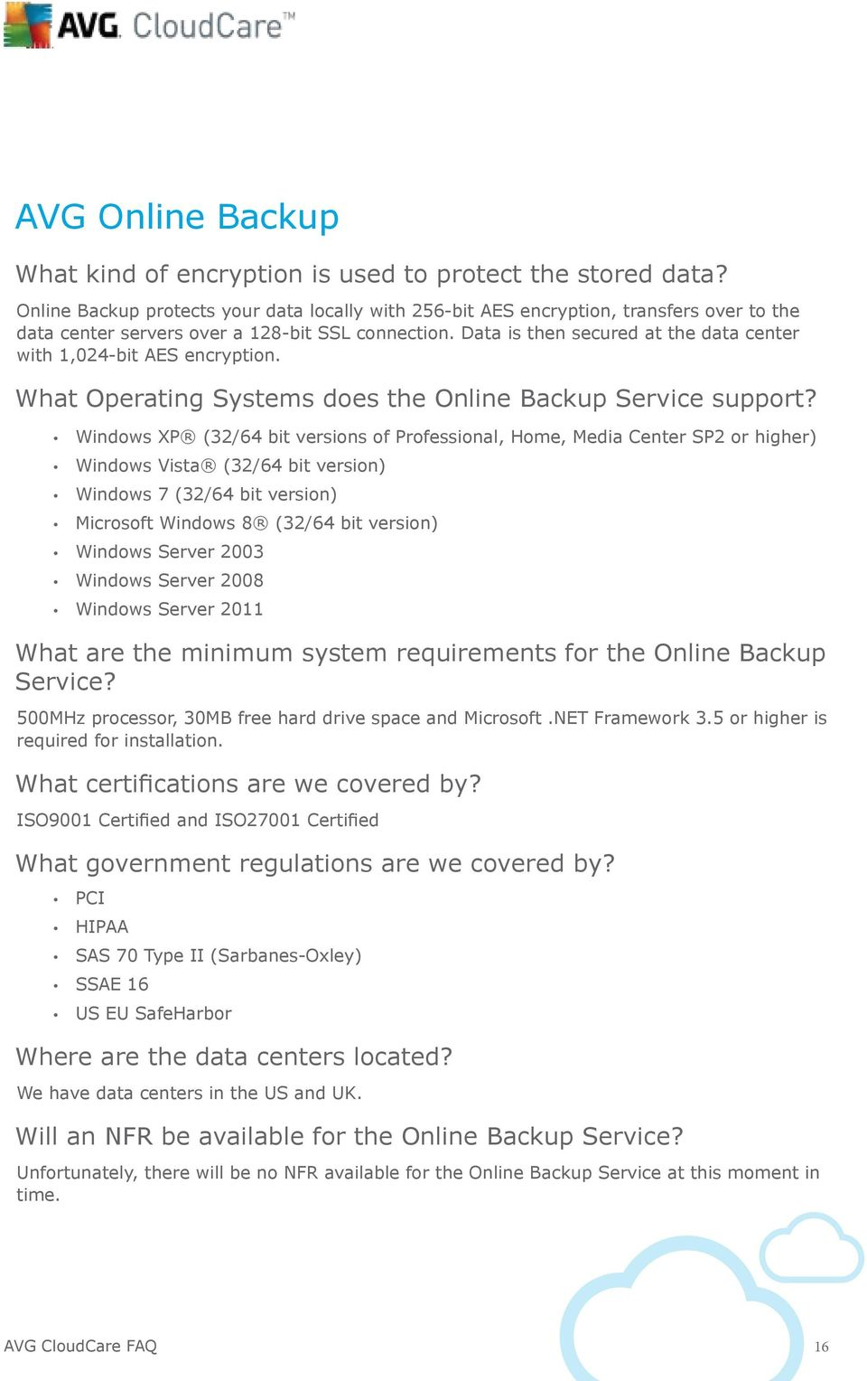 Data is then secured at the data center with 1,024-bit AES encryption. What Operating Systems does the Online Backup Service support?