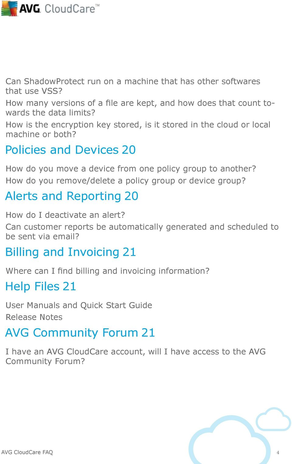 How do you remove/delete a policy group or device group? Alerts and Reporting 20 How do I deactivate an alert? Can customer reports be automatically generated and scheduled to be sent via email?