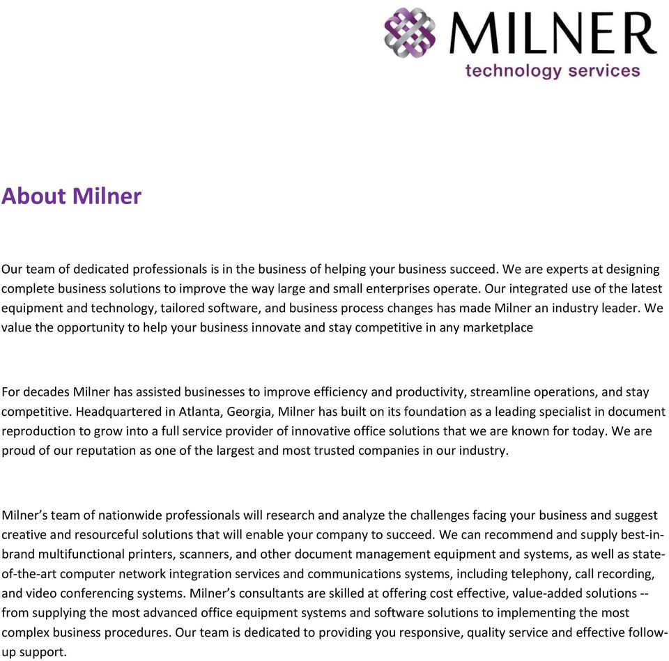 Our integrated use of the latest equipment and technology, tailored software, and business process changes has made Milner an industry leader.
