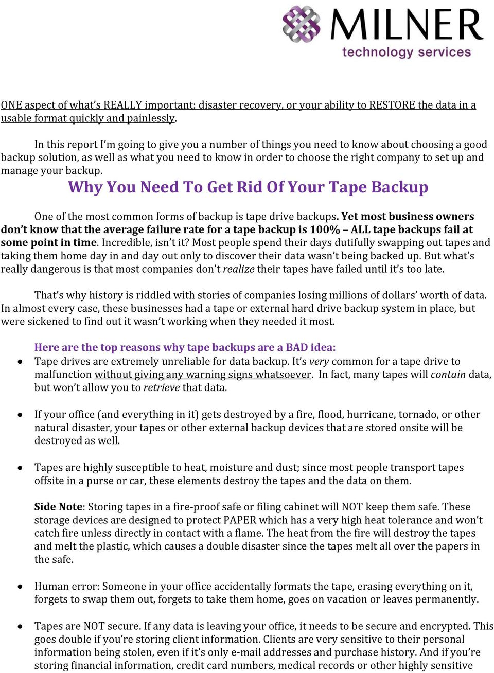 manage your backup. Why You Need To Get Rid Of Your Tape Backup One of the most common forms of backup is tape drive backups.