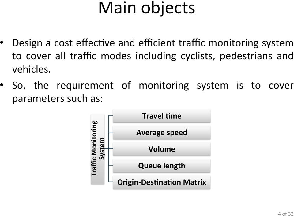 So, the requirement of monitoring system is to cover parameters such as: Traffic