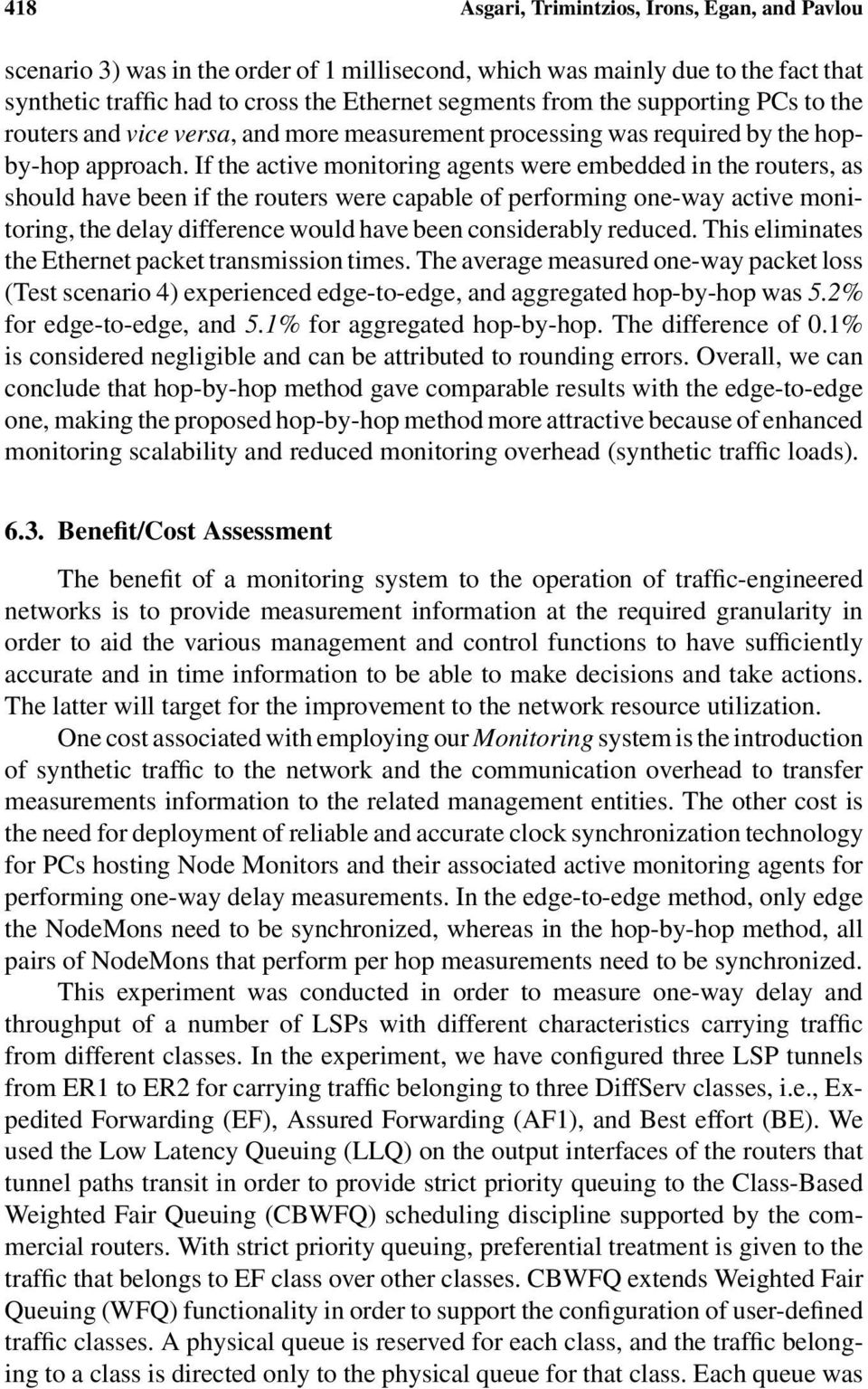 If the active monitoring agents were embedded in the routers, as should have been if the routers were capable of performing one-way active monitoring, the delay difference would have been