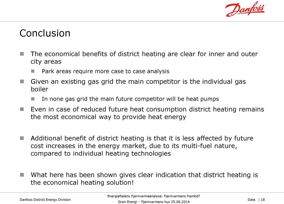 remains the most economical way to provide heat energy Additional benefit of district heating is that it is less affected by future cost increases in the energy market, due to